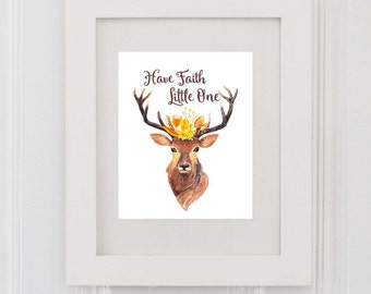 Have Faith Little One, Nursery art print, Baby room, deer, gift, Instant download print,