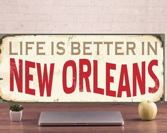 Life is better in New Orleans, New Orleans Signs, New Orleans Decor, Life is better Art, Life is better Metal, New Orleans Sign