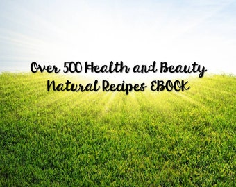 Over 500 Health and Beauty Natural Recipes DOWNLOADABLE EBOOK
