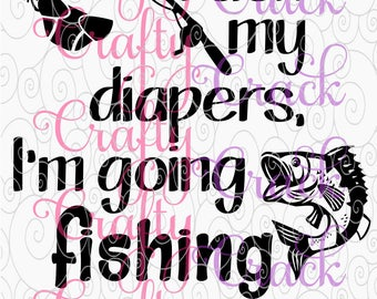 Pack My Diapers, I'm Going Fishing With Daddy SVG, DXF, PNG - Digital Download for Silhouette Studio, Cricut Design Space