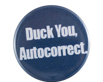 "Duck You Autocorrect 1.25"" Button Pin"