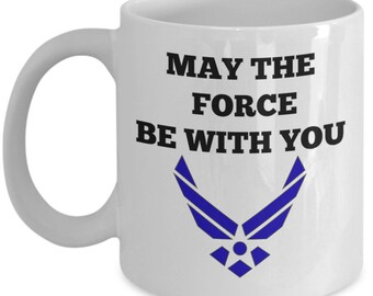 Funny Air Force Mug - May the Force be with you - 11oz ceramic cup gift for Airmen