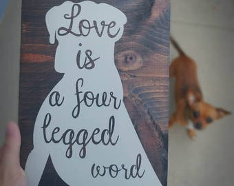 Love is a four legged word - Dog, Pets, Wood Sign- Handmade to Order