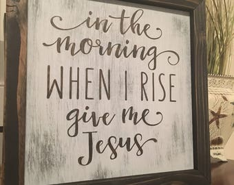 In the morning, when I rise give me Jesus