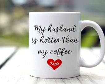 Funny Mug, My Husband Is Hotter Than My Coffee, Anniversary Gift, Valentine Mug