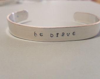 Be Brave- Aluminum Cuff Bracelet