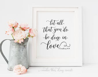 Let All That You Do Be Done In Love 1 Corinthians 16:14 Bible Verse Printable Art, Scripture Digital Print, Make This Day Count