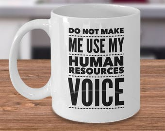 Funny HR Coffee Mug - Human Resources Coffee Mug - Mug For HR Worker - Funny Workplace Mugs - Do Not Make Me Use My Human Resources Voice