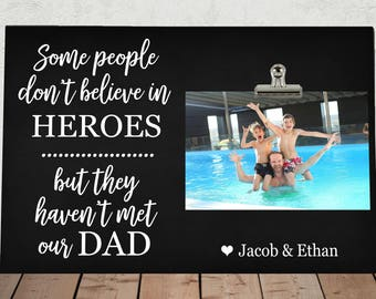 Gift for DAD, Personalized Free, HUSBAND, Some People don't Believe in HEROES but they haven't met our Dad, Fathers Day, Photo Clip Frame
