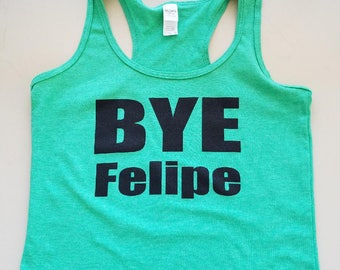 Bye Felipe - Bye Felicia - Boy Bye - Pop Culture Tank Top - Pop Culture clothing - Spanglish Clothing - Gifts for Her under 30 - Friday