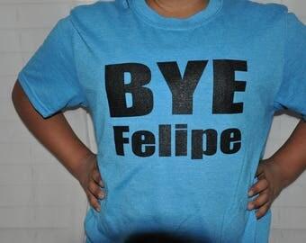 FREE SHIPPING Bye Felipe, Latina shirt, Chicana, Mexican, bye Felicia