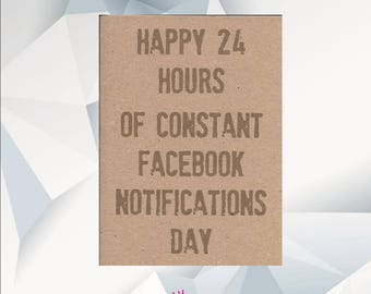 Happy 24 Hour Of Facebook Notifications / Funny Birthday Card / Funny Birthday Cards / Funny Card For Friend /