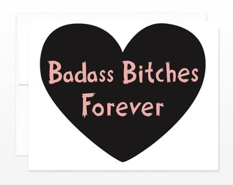 Badass Bitches Forever Greeting Card - Friendship Card, Galentine's Day Card, Mature Card, BFF Card, Just Because Card, Best Friend Card