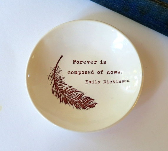 Forever is Composed of Nows . Emily Dickinson Quote . Ring Dish . Ceramic Bowl with Feather . Mother's Day Gift