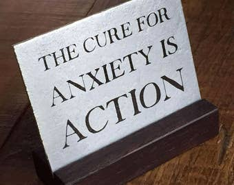The Cure For Anxiety is Action desk mantra, mini metal art for desk, inspirational quote, small zinc artwork 3x4 inches with wood base