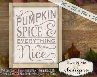 Pumpkin Spice SVG Cutting File - fall autumn svg - Pumpkin Spice Everything Nice svg - Pumpkin svg  - Commercial Use svg, dfx, png, jpg