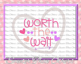 Worth the Wait Svg, Baby SVG,  baby cut file, baby cutting file Dxf Silhouette Cricut INSTANT DOWNLOAD, Vinyl Design, Htv, Scal, Mtc