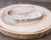 Cuff Bracelet - Boho Bracelet - Stamped Aluminum Bracelet - Not my president- stamped bracelet