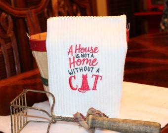 A House is not a Home without a Cat Embroidered Kitchen Towel