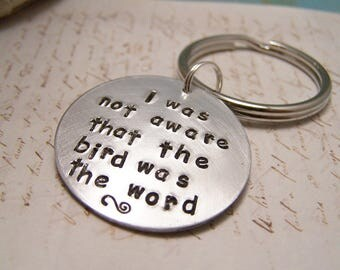 I was Not Aware that The Bird Was the Word Keychain