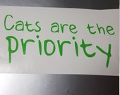 Cats are the priority Vinyl Decal