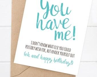 Birthday Card - Funny Boyfriend Card - Funny Girlfriend Birthday Card - Snarky Birthday Card - You have me, happy birthday