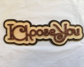 Laser Cut Wood I Choose You Sign