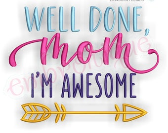 Well Done Mom I'm Awesome- funny family Mother's Day design   -Instant Download Machine Embroidery Design