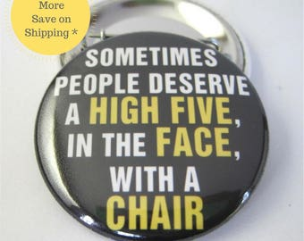 Some people deserve a high five in the face with a chair  Pinback Button Badge, pins for backpacks, Button OR Magnet - 1.5″ (38mm)