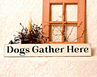 Dogs Gather Here - Primitive Country Painted Wall Sign, Wall Decor, Dog Sign, Dog Decor, Housewarming Gift