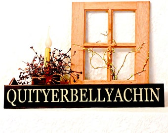 QUITYERBELLYACHIN - Primitive Country Painted Wall Sign, Country decor, Wall Decor, Home Decor, Playroom Decor
