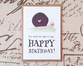 It's Never Too Late To Say... Happy Birthday! - Greeting Card