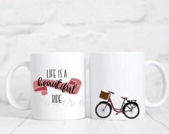 Life Is A Beautiful Ride  ~ Coffee ~ Tea ~ Mug ~ Metallic Options ~ Bike Banner Bicycle