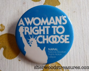 Woman's Right To Choose NARAL Cause Button Vintage  Pinback Equality PRO CHOICE 70'S 80'S