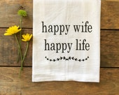 happy wife happy life, hostess gift, flour sack tea towel, gift for her, bridal gift, newlywed gift, kitchen decor, women's gift