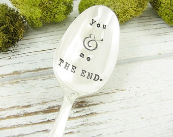Romantic Valentine's Day Gift. Stamped Spoon. You and Me The End. Cute Gift for Anniversary or Wedding. Gift for Him. Gift for Her. 598SP