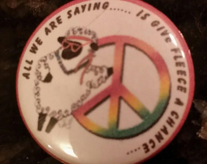 "Give Fleece a Chance  2.25"" Pin back or magnet"
