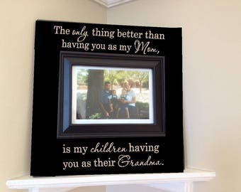 Picture Frame wooden 12x12 sign w vinyl quote..The only thing better than having you as my mom is my children having you as their grandma