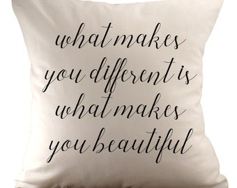 What makes you different is what makes you beautiful  - Cushion Cover - 18x18 - Choose your fabric and font colour