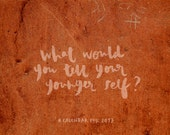What would you tell your younger self? Calendar 2017