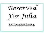 RESERVED for Julia Red Carnelian Earrings