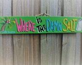 WHERE is the DAMN SALT - Tropical Paradise Pool Patio Beach House Hot Tub Tiki Bar Hut Parrothead Handmade Wood Sign Plaque
