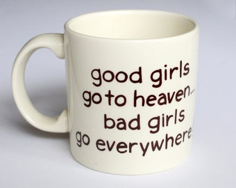Good Girls Go To Heaven Bad Girls Go Everywhere, Vintage Funny Mug, Funny Vintage Mug, Bachelorette Mug, Gag Gift, Joke Gift