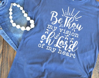 Be thou my vision woman's graphic t-shirt - Christian graphic t-shirt  - woman's graphic t-shirt - Bible verse