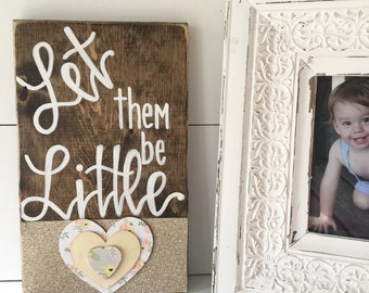 Rustic Soul Designs, let them be little, wood sign, Hand Painted Wood Sign,