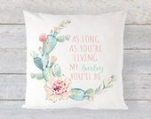 """Pillow Cover 16"""" x 16"""" -""""as long as you're living, my baby you'll be"""" Cactus succulent floral wreath - baby girl nursery decor"""