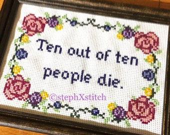 PATTERN Funny Subversive Cross Stitch Ten out of Ten People Die Nurse Doctor Medical Humor Instant Download pdf Crossstitch Pattern