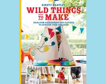 Wild Things to Make Sewing Book Signed Copy make kids clothes and animal costumes teepee slippers sewing patterns