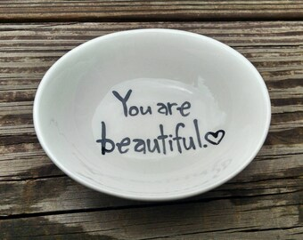 You are beautiful. Hand painted ring dish