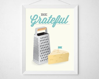 Cheese Grater Print - Be Grateful - Kitchen poster art decor cooking quote modern minimal funny pun aqua cheese utensil illustration custom